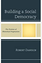 Building a Social Democracy: The Promise of Rhetorical Pragmatism Hardcover