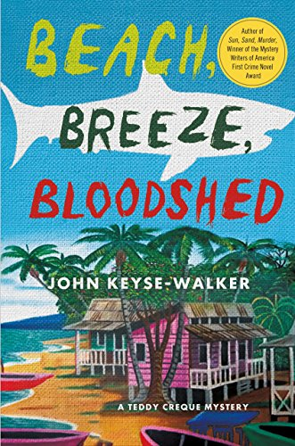 Beach, Breeze, Bloodshed: A Teddy Creque Mystery (Teddy Creque Mysteries)
