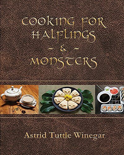 Cooking for Halflings & Monsters: 111 Comfy, Cozy Recipes for Fantasy-Loving Souls by Astrid Tuttle Winegar