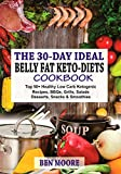 30-DAY BELLY FAT KETO-DIETS: Top 50+ Healthy Low Carb Ketogenic Recipes, BBQ's, Grills, Salads, Desserts, Snacks and Drinks For Belly Fats and Weight Loss