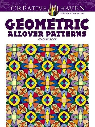 Creative Haven Geometric Allover Patterns Coloring Book (Creative Haven Coloring Books)