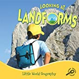 Looking at Landforms (Little World Geography)