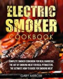 Electric Smoker Cookbook: Complete Smoker Cookbook For Real Barbecue, The Art Of Smoking Meat For Real Pitmasters, The Ultimate How-To Guide For Smoking Meat