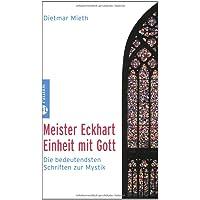 Meister Eckhart - Einheit mit Gott: Die bedeutensten Schriften zur Mystik