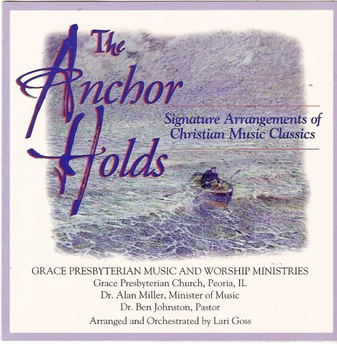 The Anchor Holds:  Signature Arrangements of Christian Music Classics