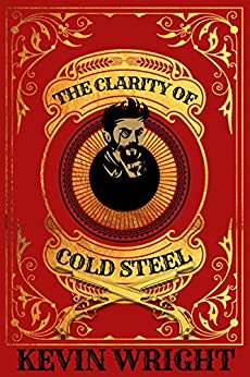 The Clarity of Cold Steel: A Steampunk Detective Novel by [Wright, Kevin]