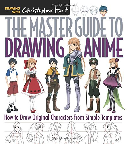 The Master Guide To Drawing Anime  How To Draw Original Characters From Simple Templates  Drawing With Christopher Hart