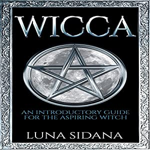 Wicca: An Introductory Guide for the Aspiring Witch Audiobook