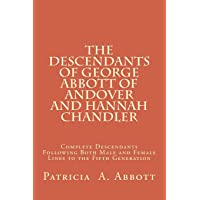 The Descendants of George Abbott of Andover and Hannah Chandler: Complete Descendants Following Both Male and Female Lines to the Fifth Generation