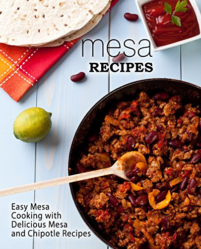 Mesa Recipes: Easy Mesa Cooking with Delicious Mesa and Chipotle Recipes by BookSumo Press