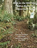 img - for Walk on the Wild Side: Native Plants of Mirrormont Park book / textbook / text book