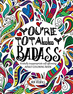 Youre TOTALLY Badass A Totally Inappropriate Self Affirming Adult Coloring Book