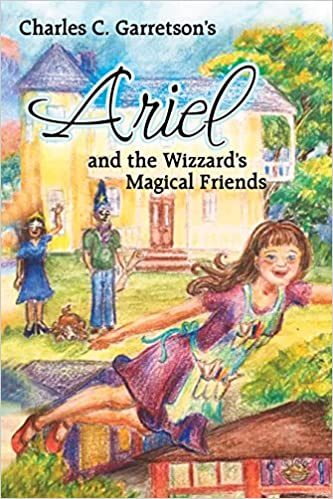 Download ebooks free for iphone Ariel and the Wizzard's Magical Friends by Charles C. Garretson suomeksi PDF RTF