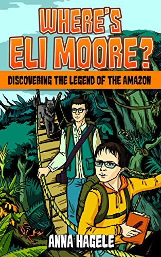 - Where's Eli Moore?: Discovering the Legend of the Amazon