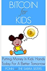 Putting Money In Kids' Hands Today For A Better Tomorrow [Bitcoin Beginner for Kids Trilogy: Book 1] Kindle Edition