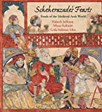 Scheherazade s Feasts: Foods of the Medieval Arab World