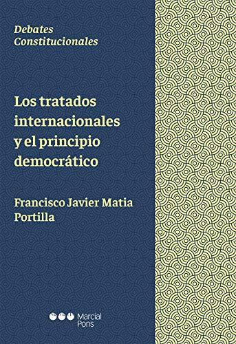 Los tratados internacionales y el principio democrático (Debates constitucionales)