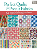 Perfect Quilts for Precut Fabrics: 64 Patterns for Fat Quarters, Charm Squares, Jelly Rolls, and Layer Cakes