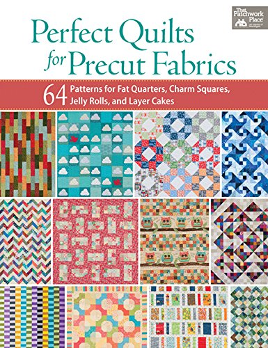 Perfect Quilts for Precut Fabrics: 64 Patterns for Fat Quarters, Charm Squares, Jelly Rolls, and Layer Cakes ()