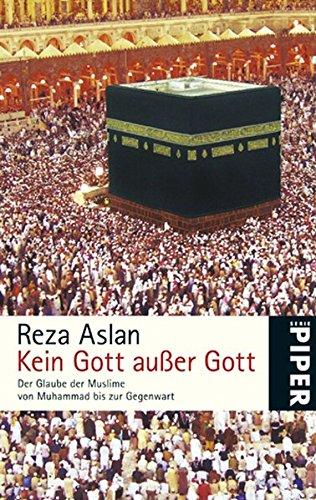 Kein Gott außer Gott: Der Glaube der Muslime von Muhammad bis zur Gegenwart (Piper Taschenbuch, Band 25123)