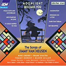 The Songs Of Jimmy Van Heusen:  Moonlight Becomes You (1938-1947)