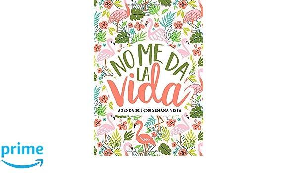 Amazon.com: No me da la vida: Agenda 2019-2020 semana vista ...