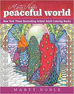 Amazon Marty Nobles Peaceful World New York Times Bestselling Artists Adult Coloring Books The Dynamic 9781510710368
