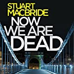 Now We Are Dead | Stuart MacBride