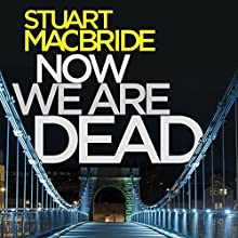 Now We Are Dead Audiobook by Stuart MacBride Narrated by Steve Worsley