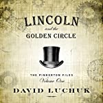 Lincoln and the Golden Circle: The Pinkerton Files, Volume 1 | David Luchuk