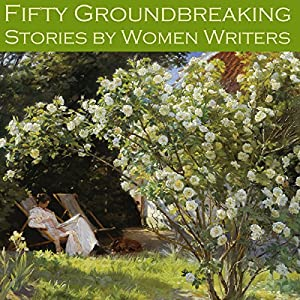 Fifty Groundbreaking Stories by Women Writers Audiobook