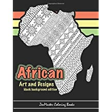African Art and Designs: black background edition: Adult coloring book full of artwork and designs inspired by Africa (Coloring books for grownups) (Volume 5)