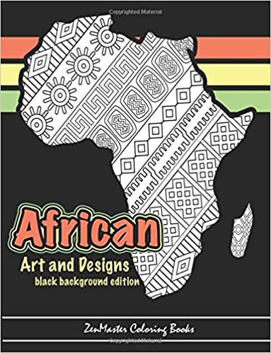 African Art And Designs Black Background Edition Adult Coloring Book Full Of Artwork Inspired By Africa ZenMaster Books