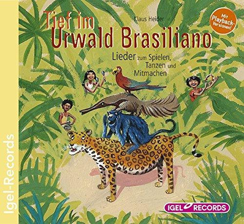Tief im Urwald Brasiliano. Lieder zum Spielen, Tanzen und Mitmachen