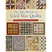 The Big Book of Civil War Quilts: 58 Patterns for Reproduction Fabric Lovers