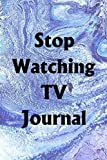 Stop Watching TV Journal: Use the Stop Watching TV Journal to help you reach your new year's resolution goals