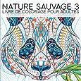 Nature Sauvage 3: Livre De Coloriage Pour Adultes: Un cadeau à colorier unique pour hommes et femmes, adolescents et séniors pour une méditation de ... et une art-thérapie colorée et antistress