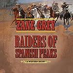 Raiders of Spanish Peaks: A Western Story | Zane Grey