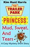 Mud, Sweat, and Tears (A Trailer Park Princess Cozy Mystery Short Story)