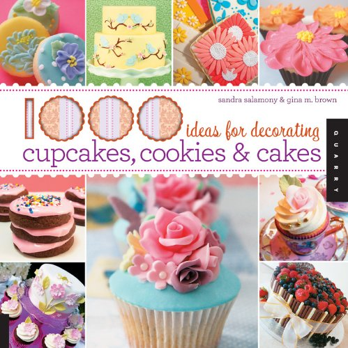 1,000 Ideas for Decorating Cupcakes, Cookies & Cakes by Sandra Salamony, Gina Brown