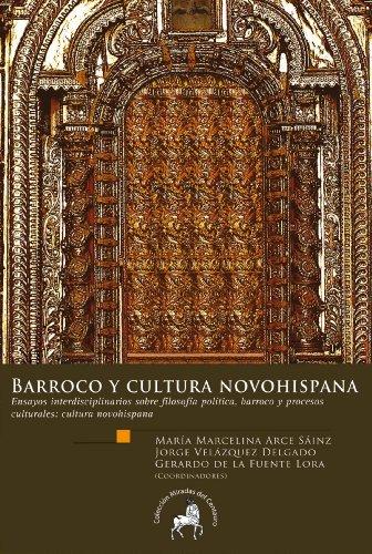 Barroco y cultura novohispana. Ensayos interdisciplinarios sobre filosofía política, barroco y procesos culturales: cultura novohispana (Spanish Edition)