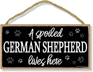 Honey Dew Gifts A Spoiled German Shepherd Lives Here 5 inch by 10 inch Hanging Wood Sign Home Decor, Wall Art, German Shepherd Sign