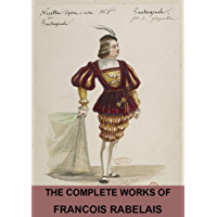 The Complete Works of François Rabelais (Illustrated)