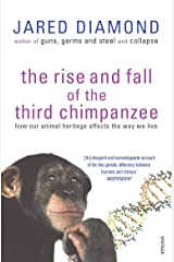 The Rise And Fall Of The Third Chimpanzee: how our animal heritage affects the way we live Kindle Edition
