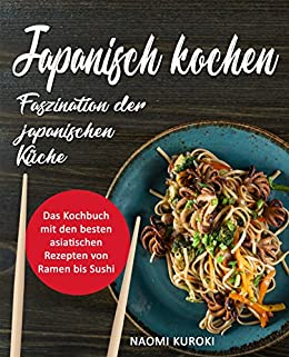 Japanisch Kochen Faszination Der Japanischen Kuche Das Kochbuch