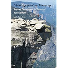 Choreographies of Landscape: Signs of Performance in Yosemite National Park (Dance and Performance Studies)