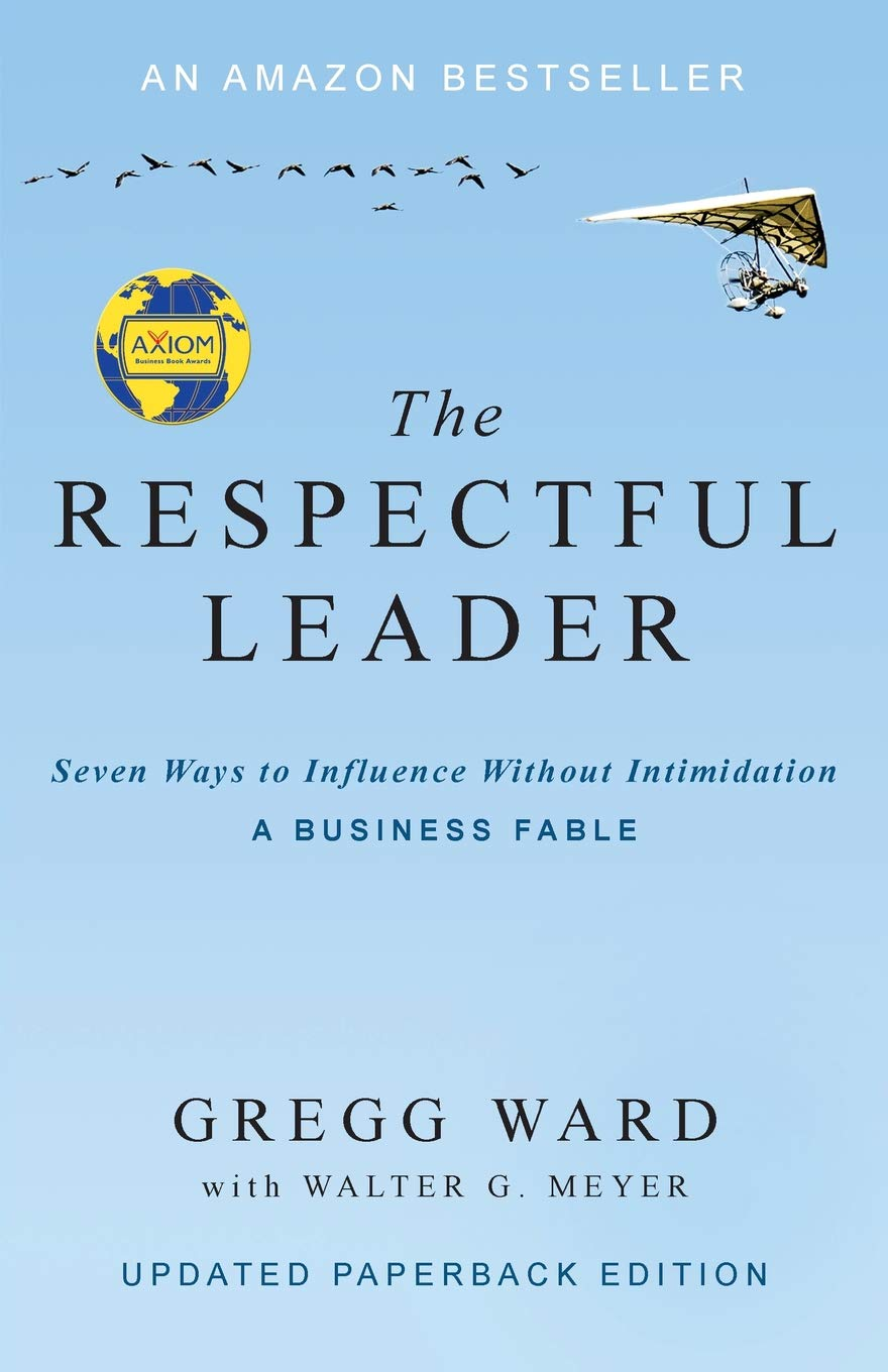 The Respectful Leader: Seven Ways to Influence Without Intimidation