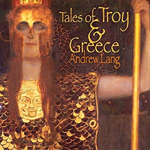 Tales of Troy and Greece: The Iliad & The Odyssey Plainly Told Audiobook