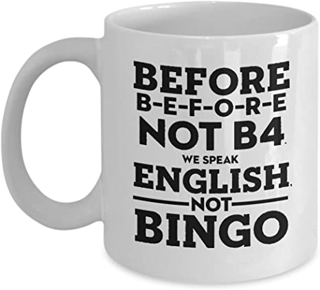 Amazon Com Funny English Teacher Mug Before B E F O R E Not B4 We Speak English Not Bingo 11oz Coffee Mugs Best Inspirational Gifts And Sarcasm Kitchen Dining