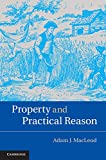 Property and Practical Reason, MacLeod, Adam J., 110709576X